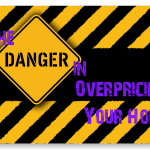 The Danger in Over Pricing Your Home